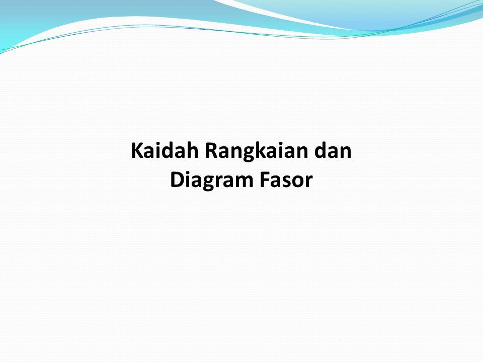 Kaidah Rangkaian dan Diagram Fasor