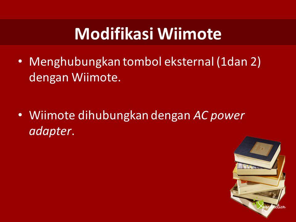 Modifikasi Wiimote Menghubungkan tombol eksternal (1dan 2) dengan Wiimote. Wiimote dihubungkan dengan AC power adapter.