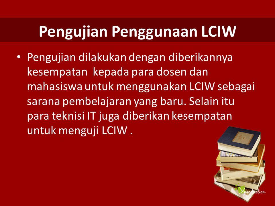 Pengujian Penggunaan LCIW Pengujian dilakukan dengan diberikannya kesempatan kepada para dosen dan mahasiswa untuk menggunakan LCIW sebagai sarana pem