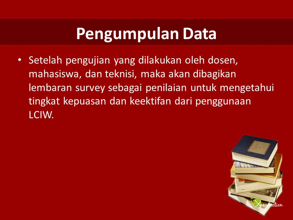 Pengumpulan Data Setelah pengujian yang dilakukan oleh dosen, mahasiswa, dan teknisi, maka akan dibagikan lembaran survey sebagai penilaian untuk meng