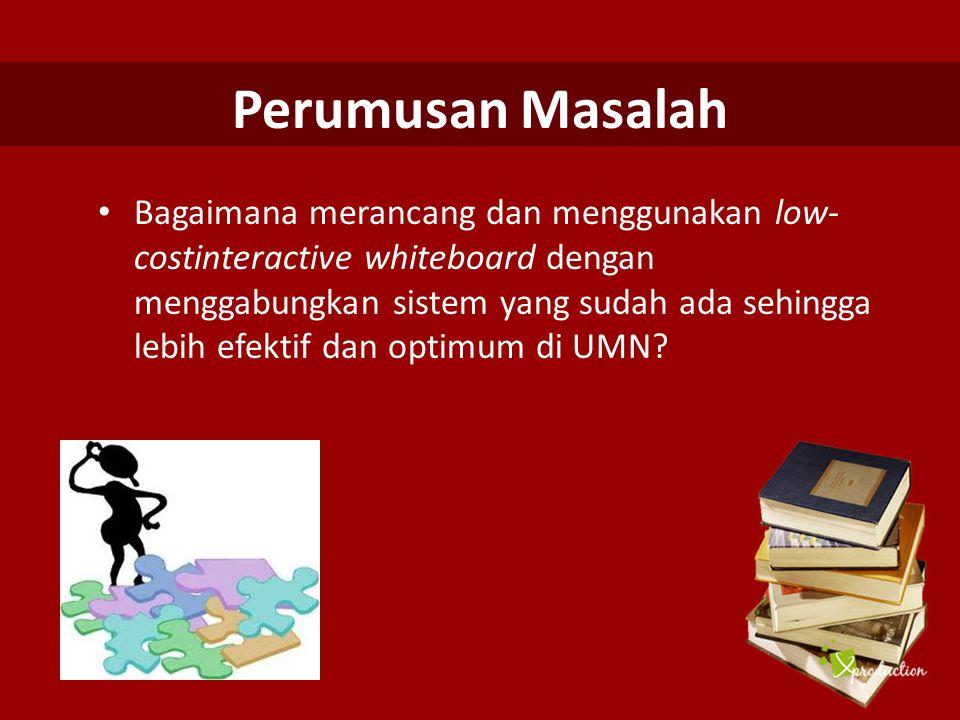 Tujuan Penelitian Menghasilkan sistem low-cost interactive whiteboard yang efektif dan optimum dalam penggunaannya di UMN.