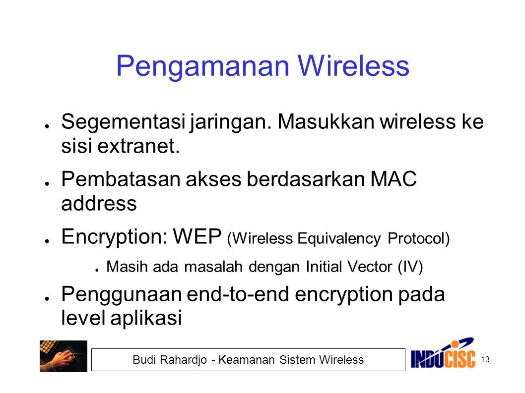 13 Budi Rahardjo - Keamanan Sistem Wireless Pengamanan Wireless ● Segementasi jaringan. Masukkan wireless ke sisi extranet. ● Pembatasan akses berdasa