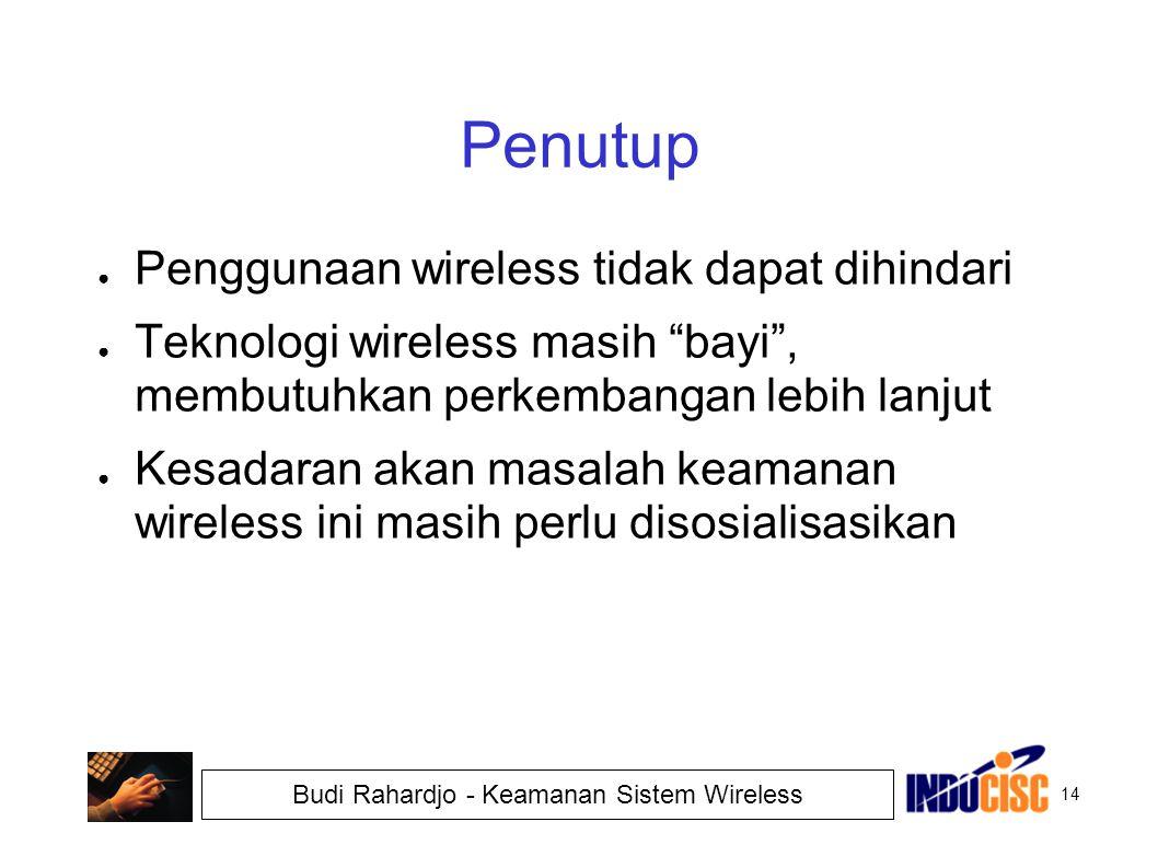 "14 Budi Rahardjo - Keamanan Sistem Wireless Penutup ● Penggunaan wireless tidak dapat dihindari ● Teknologi wireless masih ""bayi"", membutuhkan perkemb"