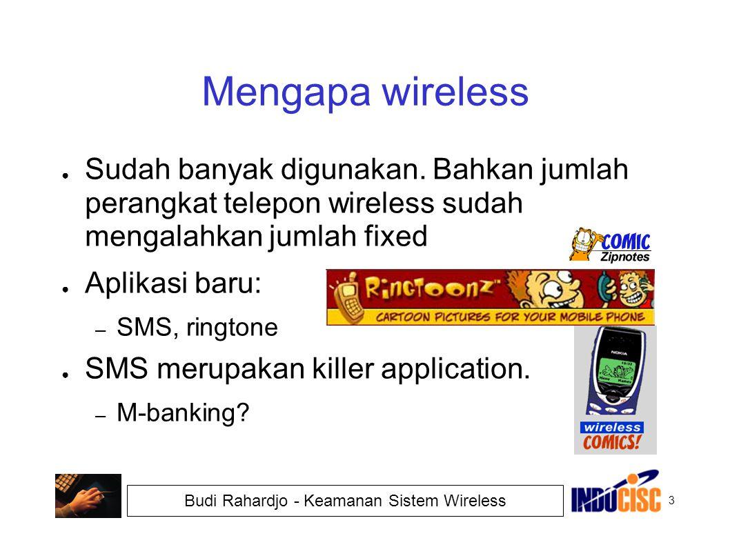 3 Budi Rahardjo - Keamanan Sistem Wireless Mengapa wireless ● Sudah banyak digunakan. Bahkan jumlah perangkat telepon wireless sudah mengalahkan jumla