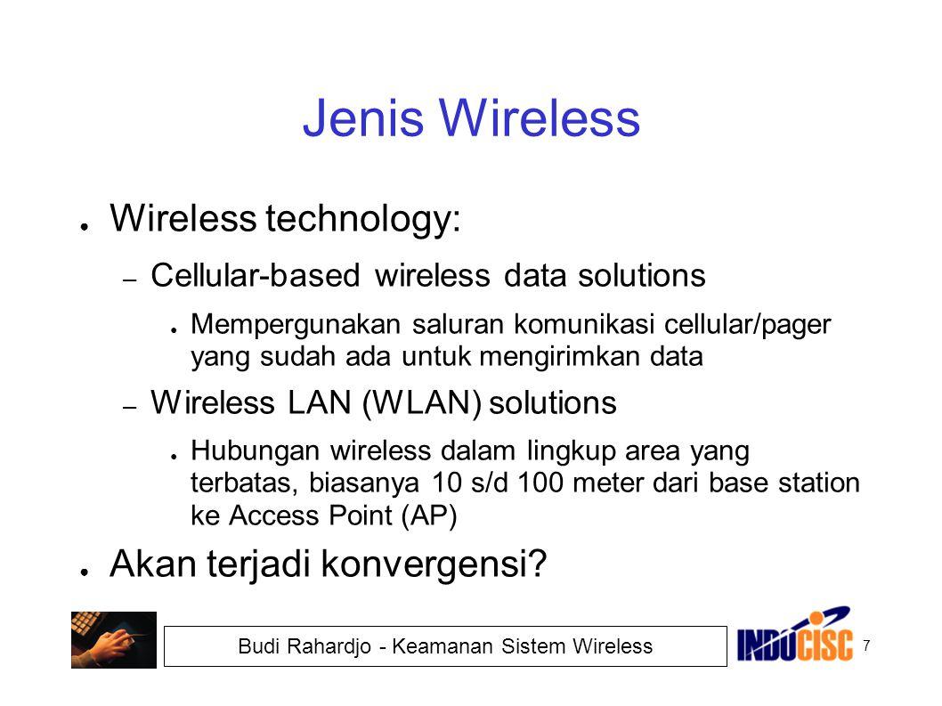 7 Budi Rahardjo - Keamanan Sistem Wireless Jenis Wireless ● Wireless technology: – Cellular-based wireless data solutions ● Mempergunakan saluran komu