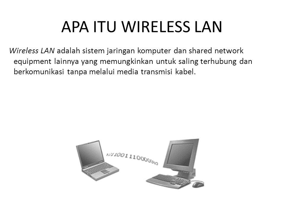 APA ITU WIRELESS LAN Wireless LAN adalah sistem jaringan komputer dan shared network equipment lainnya yang memungkinkan untuk saling terhubung dan be