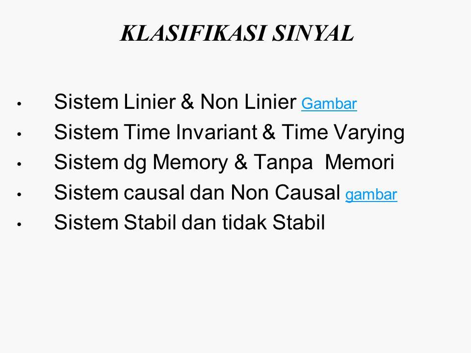 Sistem Linier & Non Linier Gambar Gambar Sistem Time Invariant & Time Varying Sistem dg Memory & Tanpa Memori Sistem causal dan Non Causal gambar gambar Sistem Stabil dan tidak Stabil KLASIFIKASI SINYAL