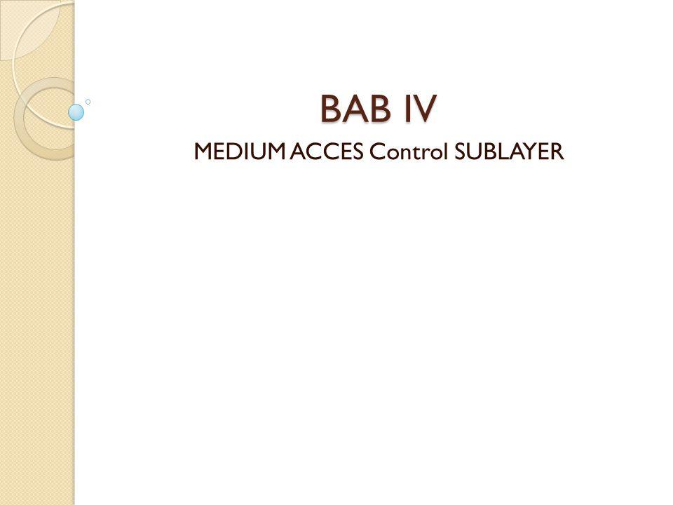 Medium Acces Control (MAC) Yaitu Protokol yang digunakan untuk menentukan giliran pada saluran multiacces Terdapat pada layer data link layer.