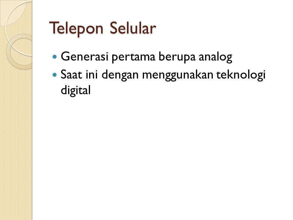 Telepon Selular Generasi pertama berupa analog Saat ini dengan menggunakan teknologi digital
