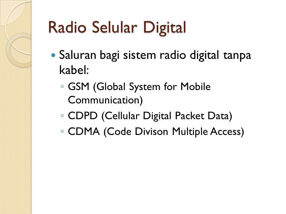 Radio Selular Digital Saluran bagi sistem radio digital tanpa kabel: ◦ GSM (Global System for Mobile Communication) ◦ CDPD (Cellular Digital Packet Da