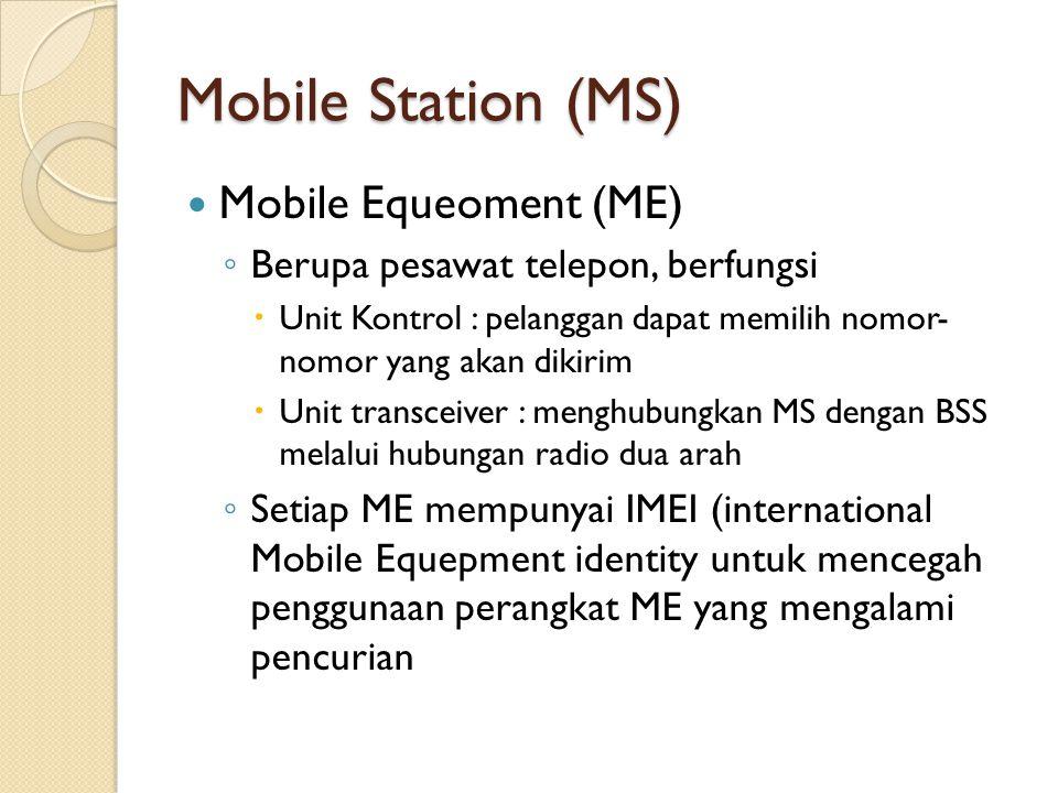 Mobile Station (MS) Mobile Equeoment (ME) ◦ Berupa pesawat telepon, berfungsi  Unit Kontrol : pelanggan dapat memilih nomor- nomor yang akan dikirim