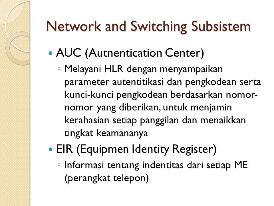 Network and Switching Subsistem AUC (Autnentication Center) ◦ Melayani HLR dengan menyampaikan parameter autentitikasi dan pengkodean serta kunci-kunc