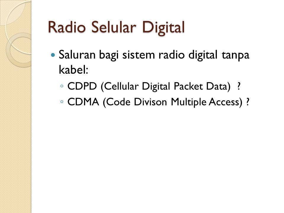 Radio Selular Digital Saluran bagi sistem radio digital tanpa kabel: ◦ CDPD (Cellular Digital Packet Data) ? ◦ CDMA (Code Divison Multiple Access) ?