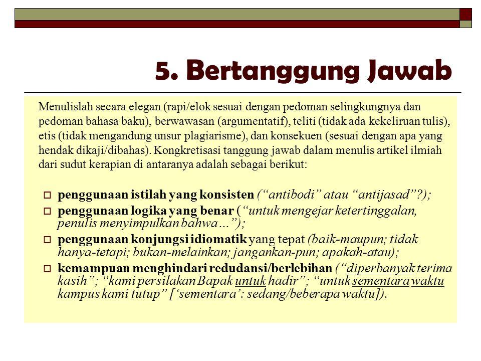 5. Bertanggung Jawab Menulislah secara elegan (rapi/elok sesuai dengan pedoman selingkungnya dan pedoman bahasa baku), berwawasan (argumentatif), teli