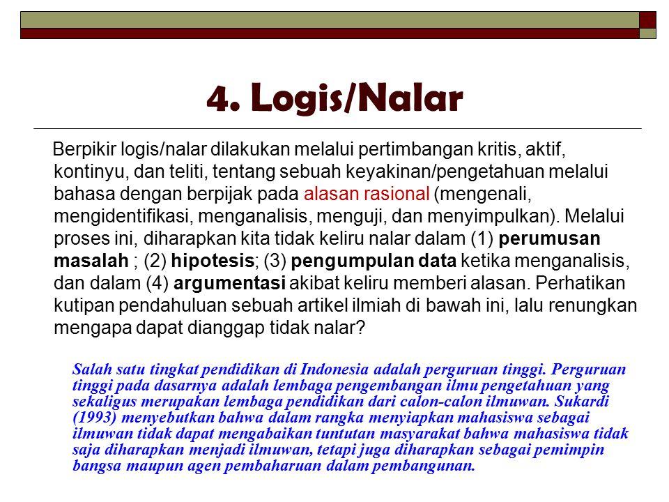 4. Logis/Nalar Berpikir logis/nalar dilakukan melalui pertimbangan kritis, aktif, kontinyu, dan teliti, tentang sebuah keyakinan/pengetahuan melalui b