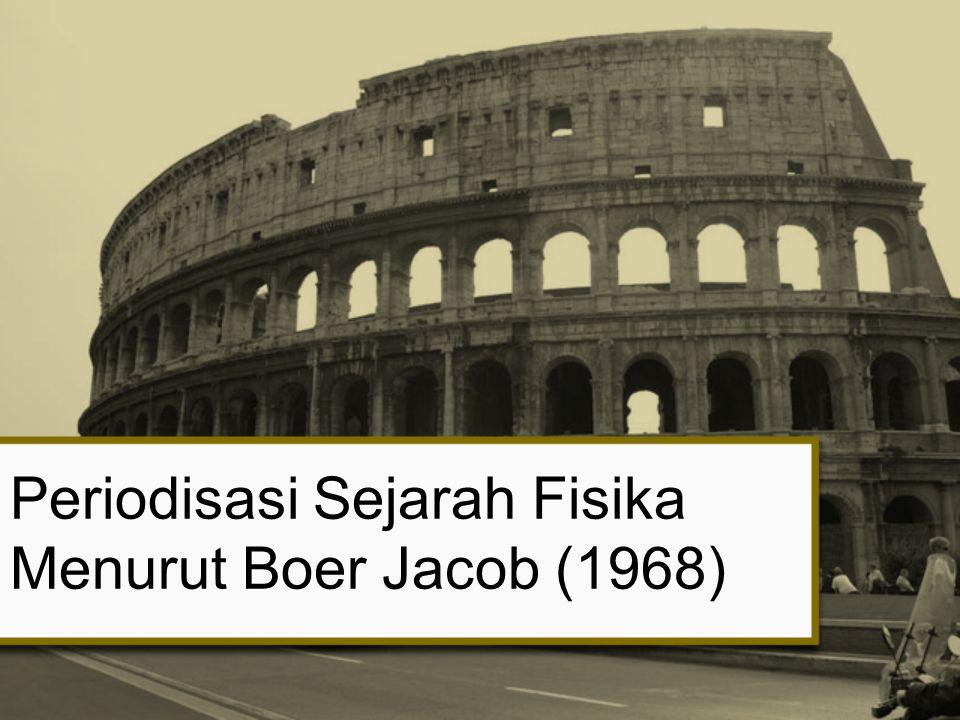 Periodisasi Sejarah Fisika Menurut Boer Jacob (1968)