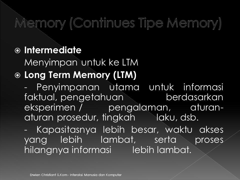 Erwien Christiant S.Kom - Interaksi Manusia dan Komputer  Intermediate Menyimpan untuk ke LTM  Long Term Memory (LTM) - Penyimpanan utama untuk informasi faktual, pengetahuan berdasarkan eksperimen / pengalaman, aturan- aturan prosedur, tingkah laku, dsb.