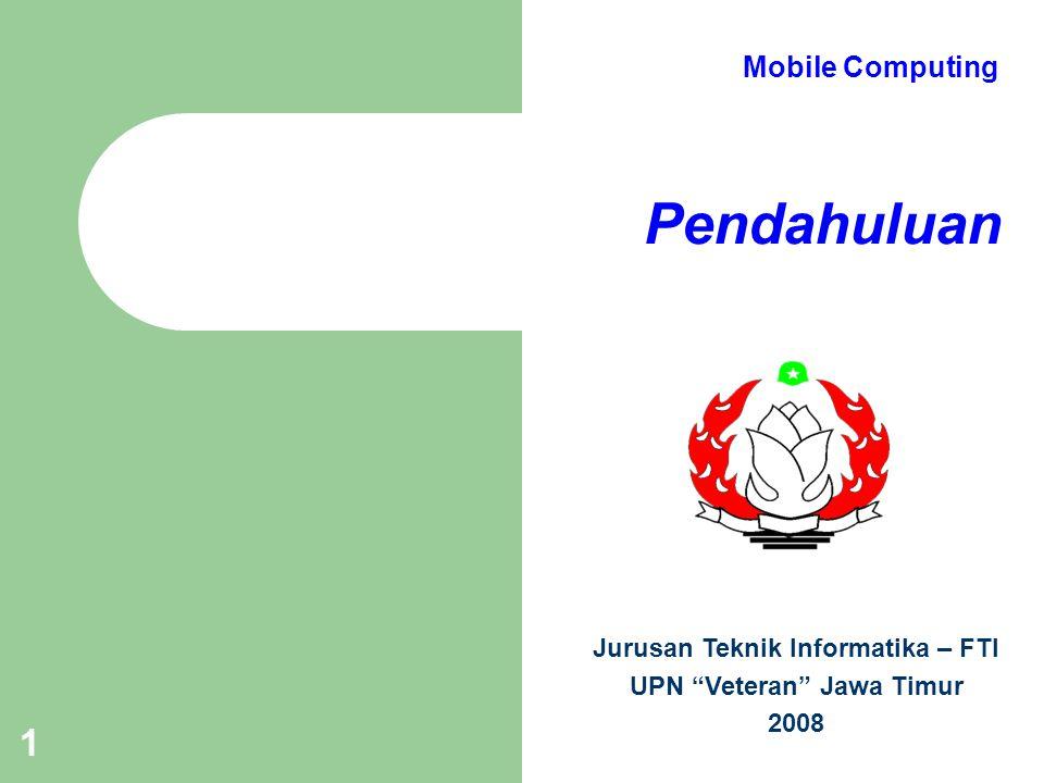 """1 Pendahuluan Jurusan Teknik Informatika – FTI UPN """"Veteran"""" Jawa Timur 2008 Mobile Computing"""