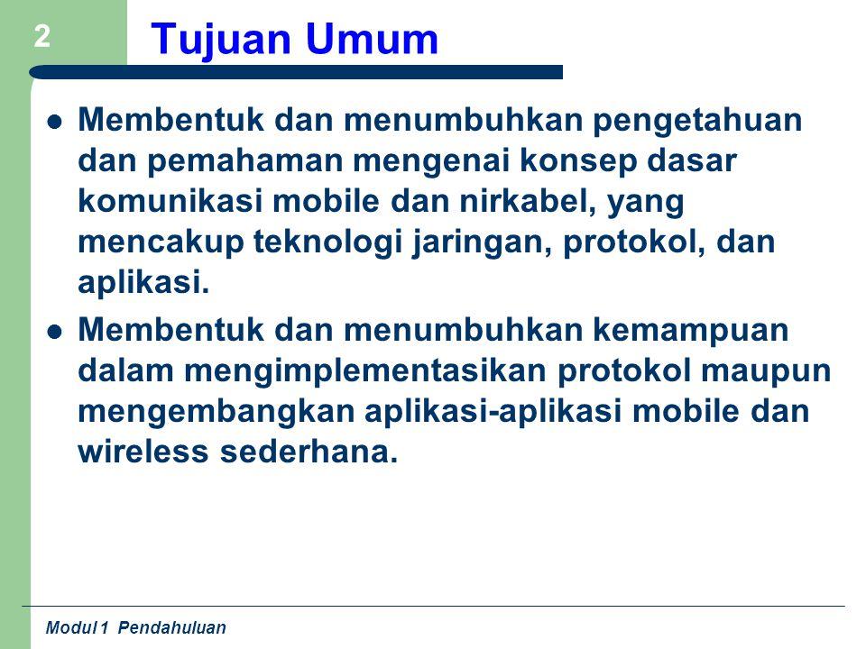 Modul 1 Pendahuluan 2 Tujuan Umum Membentuk dan menumbuhkan pengetahuan dan pemahaman mengenai konsep dasar komunikasi mobile dan nirkabel, yang menca