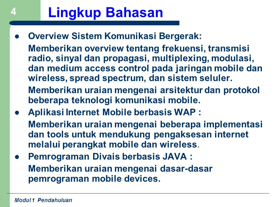 Modul 1 Pendahuluan 4 Lingkup Bahasan Overview Sistem Komunikasi Bergerak: Memberikan overview tentang frekuensi, transmisi radio, sinyal dan propagas