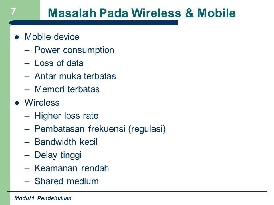 Modul 1 Pendahuluan 7 Masalah Pada Wireless & Mobile Mobile device – Power consumption – Loss of data – Antar muka terbatas – Memori terbatas Wireless