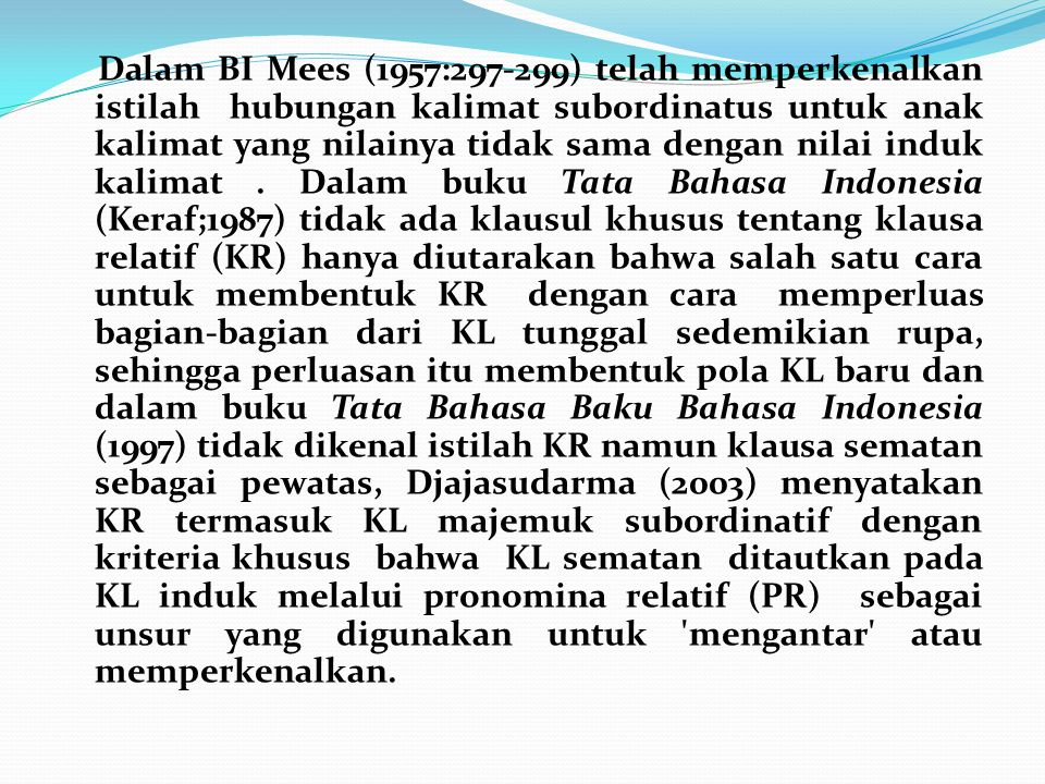 Dalam BI Mees (1957:297-299) telah memperkenalkan istilah hubungan kalimat subordinatus untuk anak kalimat yang nilainya tidak sama dengan nilai induk