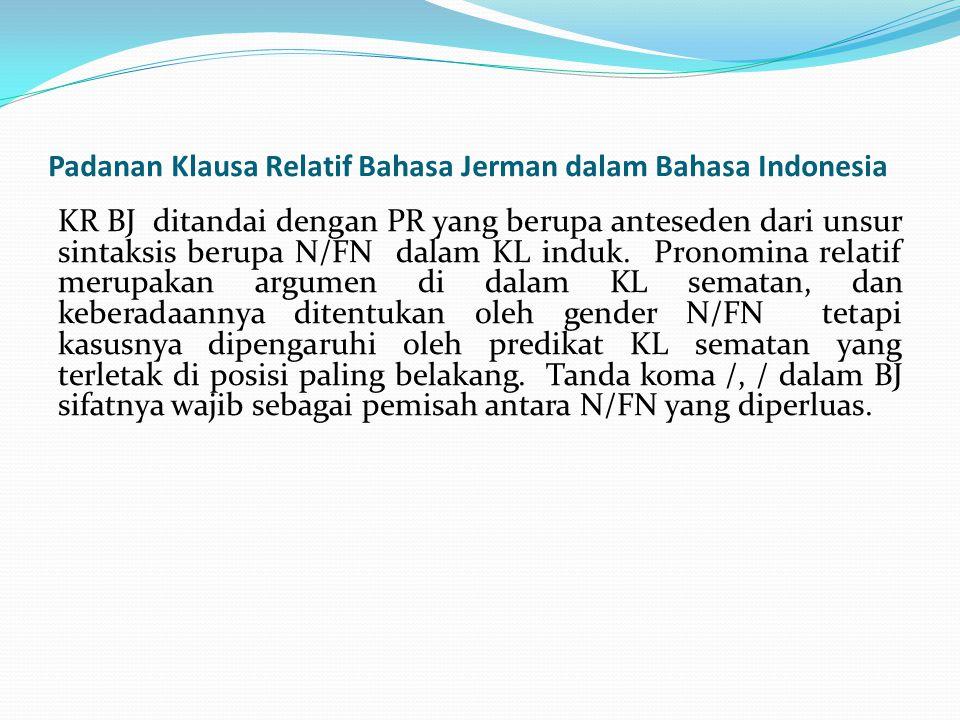 Padanan Klausa Relatif Bahasa Jerman dalam Bahasa Indonesia KR BJ ditandai dengan PR yang berupa anteseden dari unsur sintaksis berupa N/FN dalam KL i