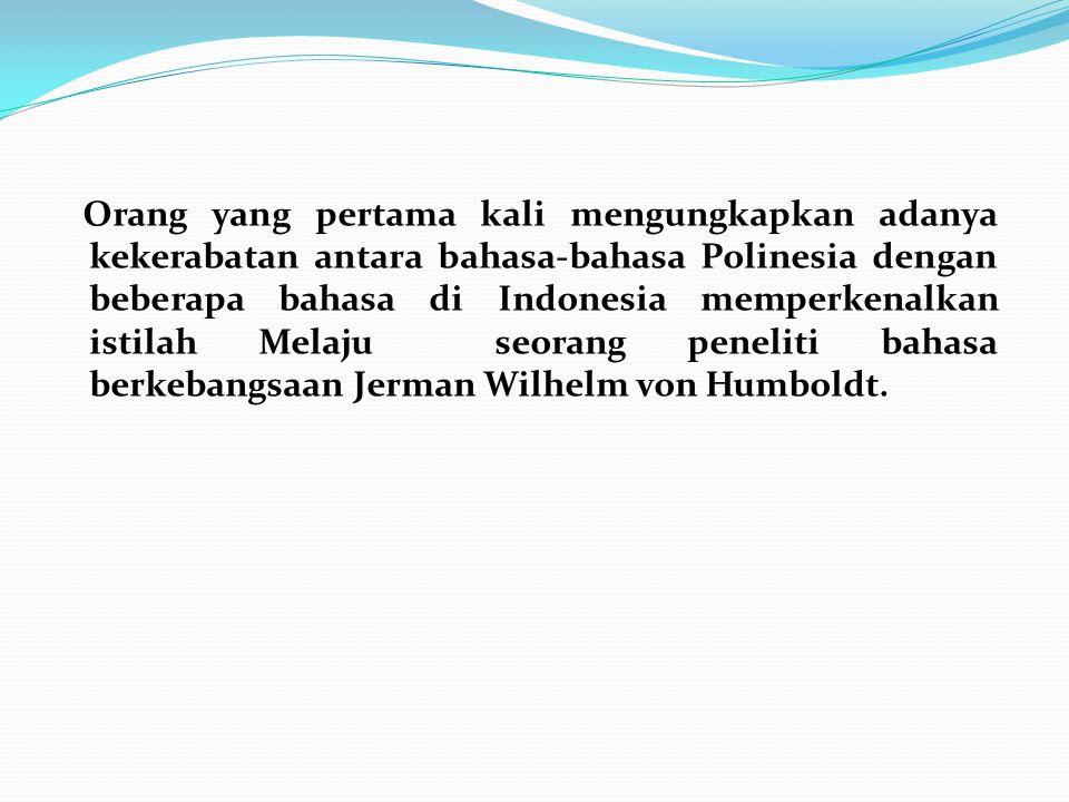 Orang yang pertama kali mengungkapkan adanya kekerabatan antara bahasa-bahasa Polinesia dengan beberapa bahasa di Indonesia memperkenalkan istilah Mel
