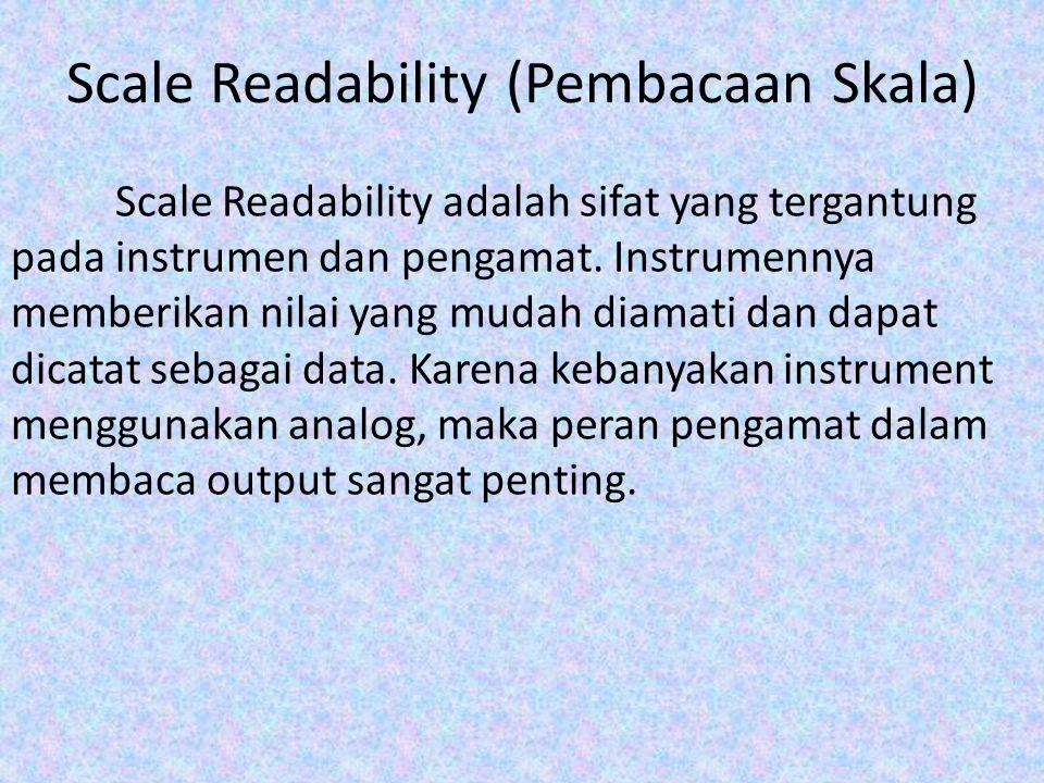Scale Readability (Pembacaan Skala) Scale Readability adalah sifat yang tergantung pada instrumen dan pengamat. Instrumennya memberikan nilai yang mud