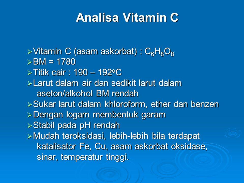 Analisa Vitamin C Analisa Vitamin C  Vitamin C (asam askorbat) : C 6 H 8 O 8  BM = 1780  Titik cair : 190 – 192 o C  Larut dalam air dan sedikit l