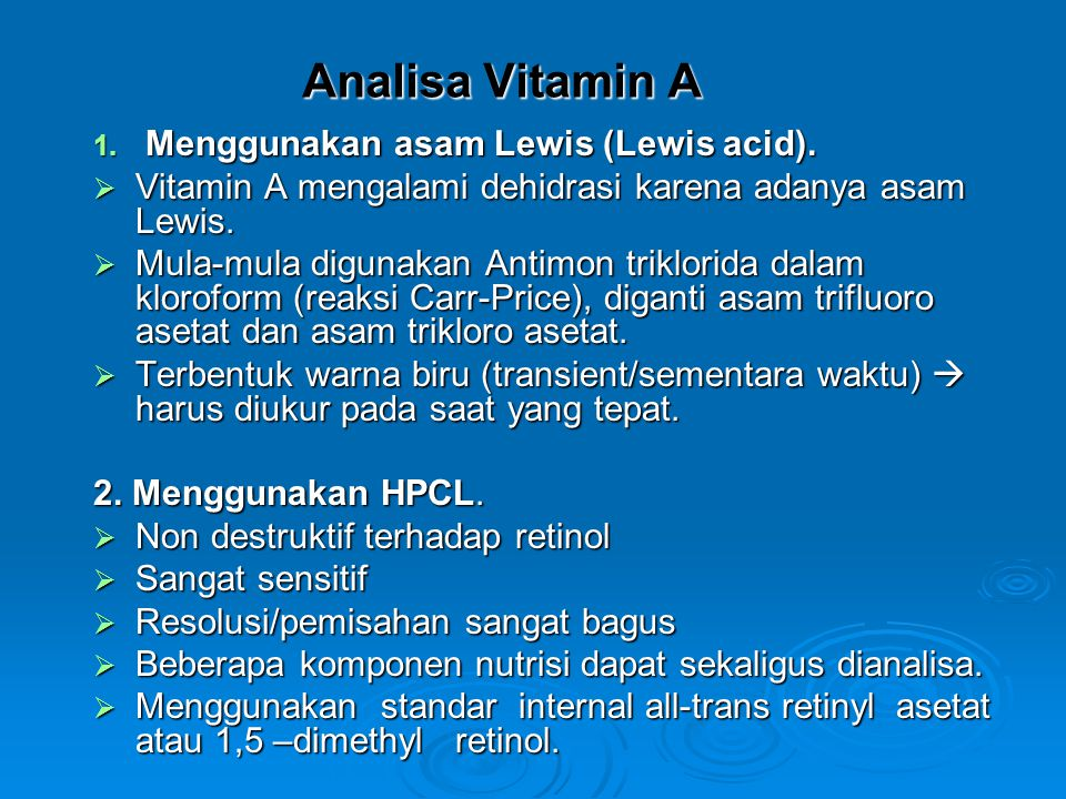 Analisa Vitamin A 1. Menggunakan asam Lewis (Lewis acid).  Vitamin A mengalami dehidrasi karena adanya asam Lewis.  Mula-mula digunakan Antimon trik