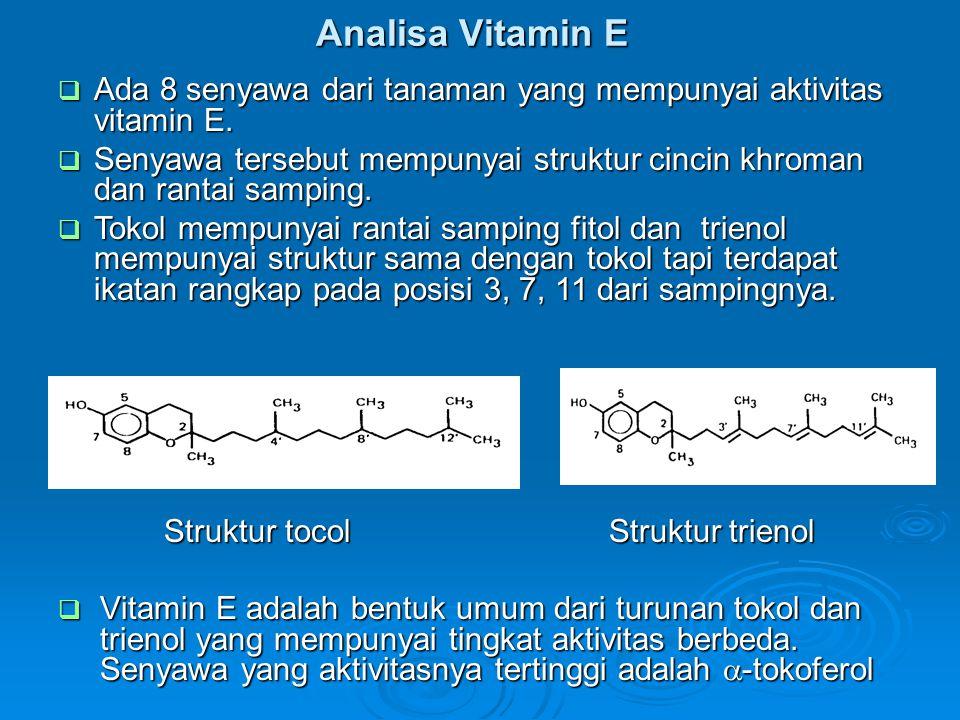Analisa Vitamin E Struktur tocol Struktur trienol Struktur tocol Struktur trienol  Vitamin E adalah bentuk umum dari turunan tokol dan trienol yang m