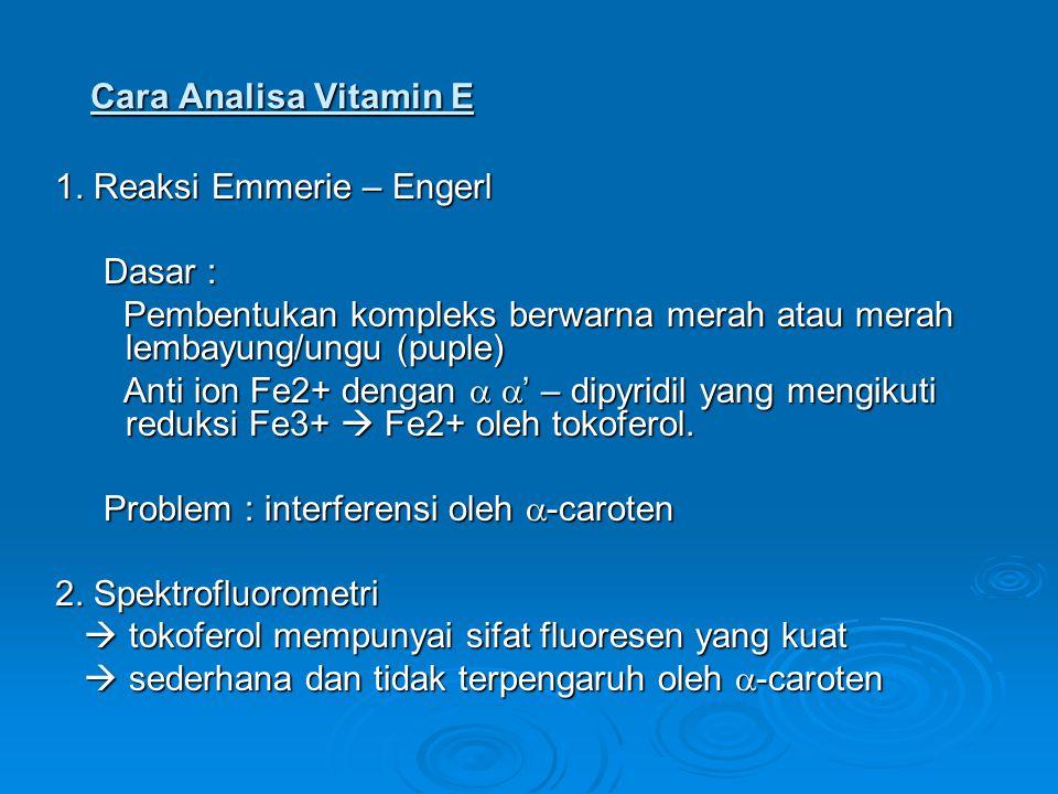 Cara Analisa Vitamin E 1. Reaksi Emmerie – Engerl Dasar : Dasar : Pembentukan kompleks berwarna merah atau merah lembayung/ungu (puple) Pembentukan ko