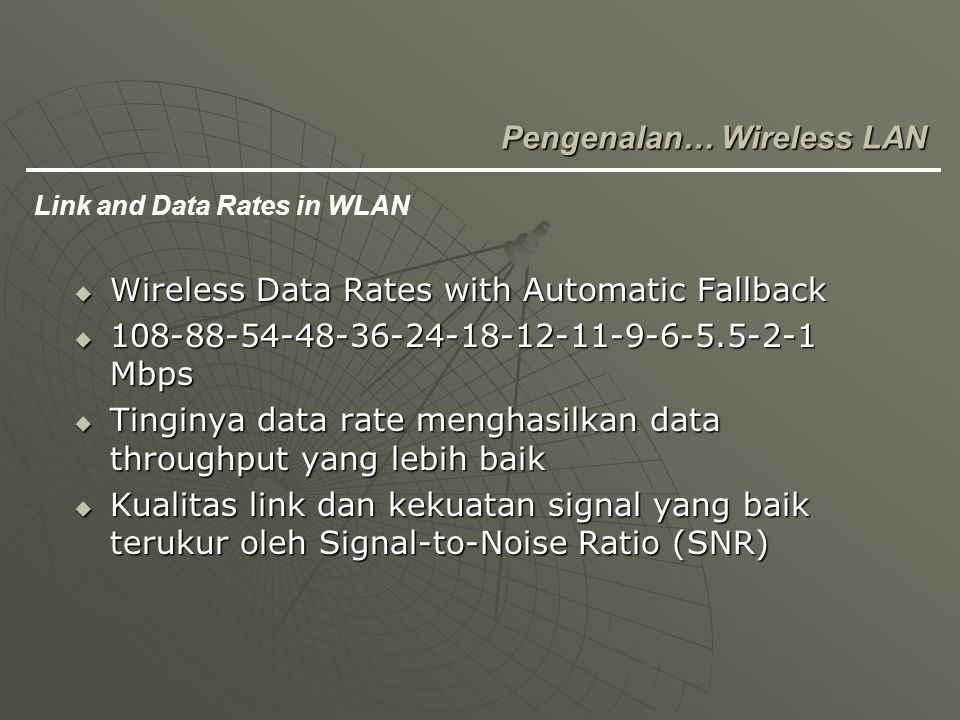  Wireless Data Rates with Automatic Fallback  108-88-54-48-36-24-18-12-11-9-6-5.5-2-1 Mbps  Tinginya data rate menghasilkan data throughput yang le