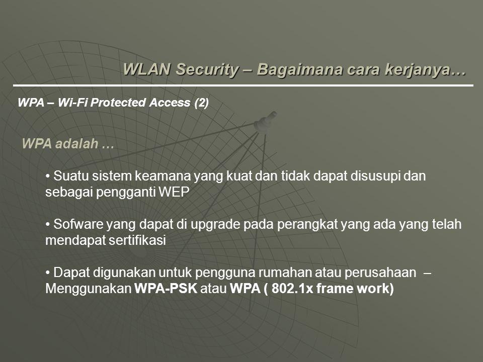 WPA adalah … Suatu sistem keamana yang kuat dan tidak dapat disusupi dan sebagai pengganti WEP Sofware yang dapat di upgrade pada perangkat yang ada y