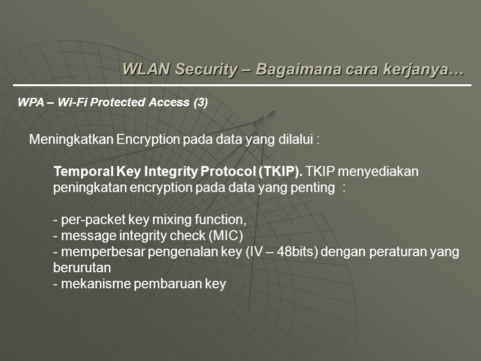 Meningkatkan Encryption pada data yang dilalui : Temporal Key Integrity Protocol (TKIP). TKIP menyediakan peningkatan encryption pada data yang pentin