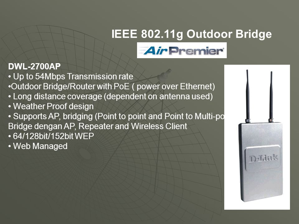 IEEE 802.11g Outdoor Bridge DWL-2700AP Up to 54Mbps Transmission rate Outdoor Bridge/Router with PoE ( power over Ethernet) Long distance coverage (de