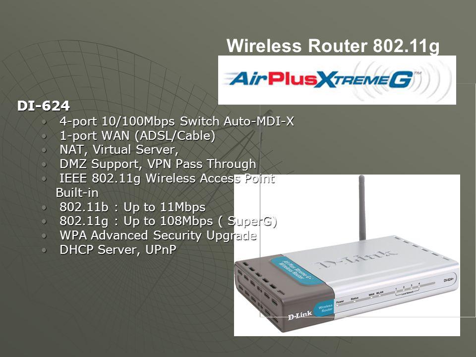 DI-624 4-port 10/100Mbps Switch Auto-MDI-X 4-port 10/100Mbps Switch Auto-MDI-X 1-port WAN (ADSL/Cable) 1-port WAN (ADSL/Cable) NAT, Virtual Server, NA