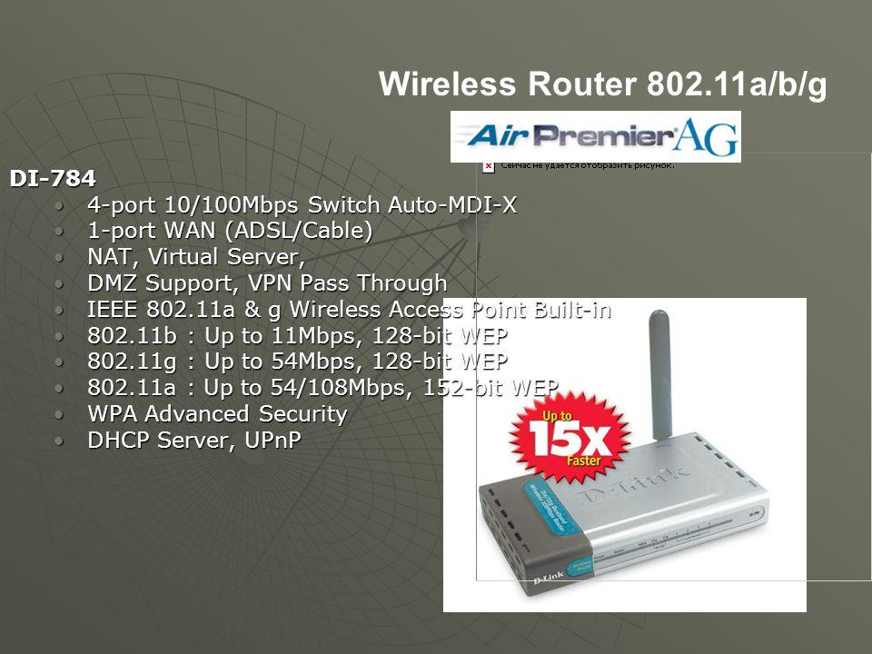 DI-784 4-port 10/100Mbps Switch Auto-MDI-X 4-port 10/100Mbps Switch Auto-MDI-X 1-port WAN (ADSL/Cable) 1-port WAN (ADSL/Cable) NAT, Virtual Server, NA