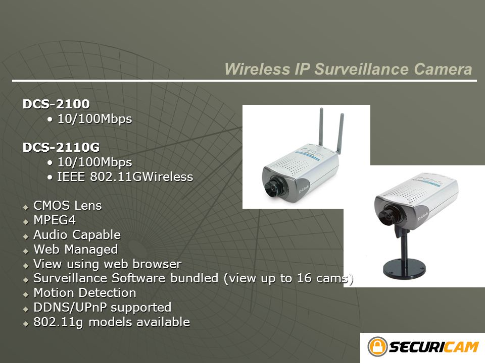 Wireless IP Surveillance CameraDCS-2100 10/100Mbps 10/100MbpsDCS-2110G IEEE 802.11GWireless IEEE 802.11GWireless  CMOS Lens  MPEG4  Audio Capable 