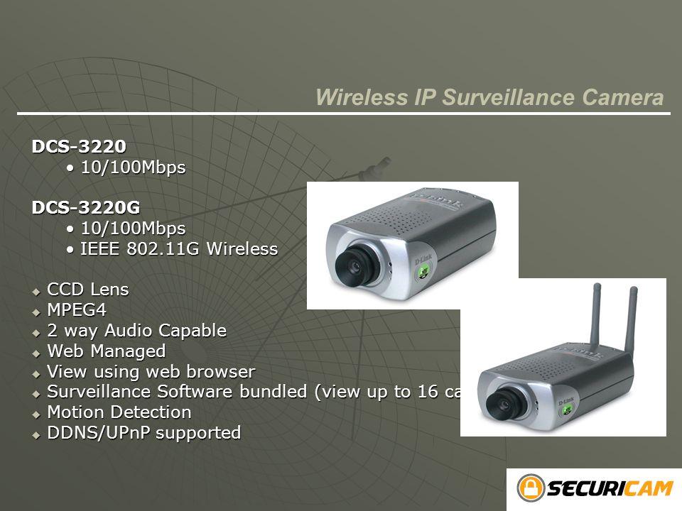 Wireless IP Surveillance CameraDCS-3220 10/100Mbps 10/100MbpsDCS-3220G IEEE 802.11G Wireless IEEE 802.11G Wireless  CCD Lens  MPEG4  2 way Audio Ca