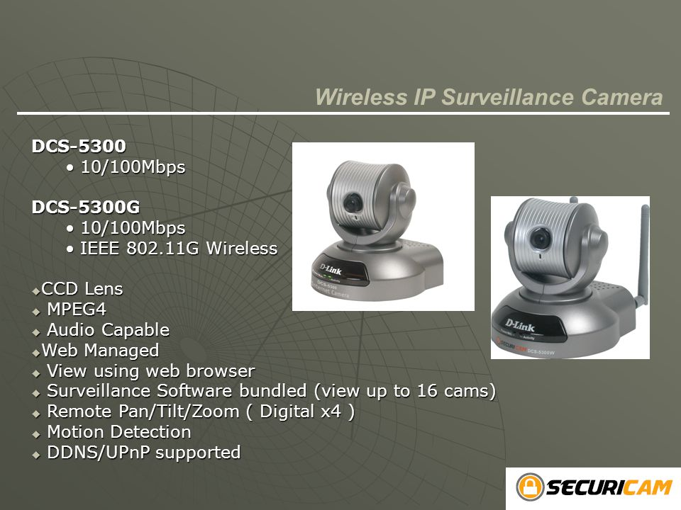 DCS-5300 10/100Mbps 10/100MbpsDCS-5300G IEEE 802.11G Wireless IEEE 802.11G Wireless  CCD Lens  MPEG4  Audio Capable  Web Managed  View using web