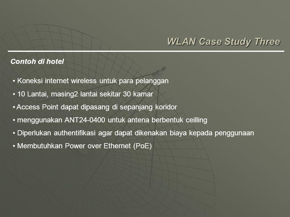 WLAN Case Study Three Contoh di hotel Koneksi internet wireless untuk para pelanggan 10 Lantai, masing2 lantai sekitar 30 kamar Access Point dapat dip