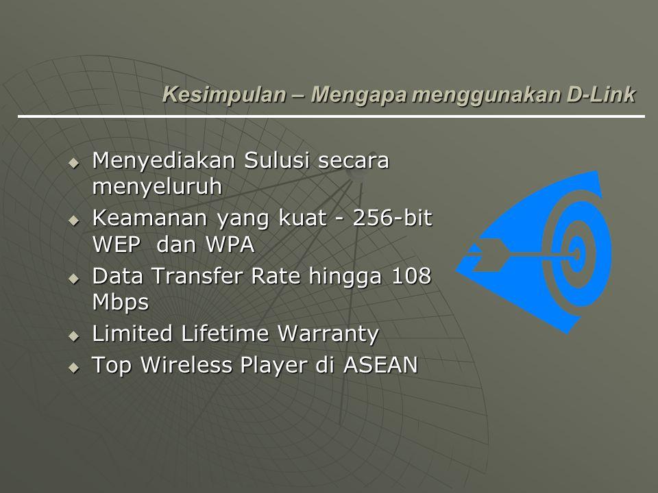  Menyediakan Sulusi secara menyeluruh  Keamanan yang kuat - 256-bit WEP dan WPA  Data Transfer Rate hingga 108 Mbps  Limited Lifetime Warranty  T