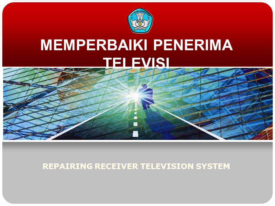 MEMPERBAIKI PENERIMA TELEVISI REPAIRING RECEIVER TELEVISION SYSTEM