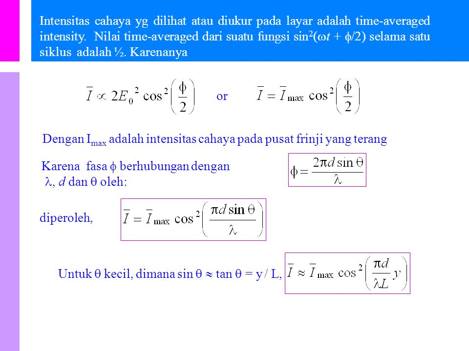 Distribusi Intensitas untuk pola interferensi celah ganda Pada titik P di layar dimana beda fasa , medan listrik E resultan adalah: Gunakan persamaan