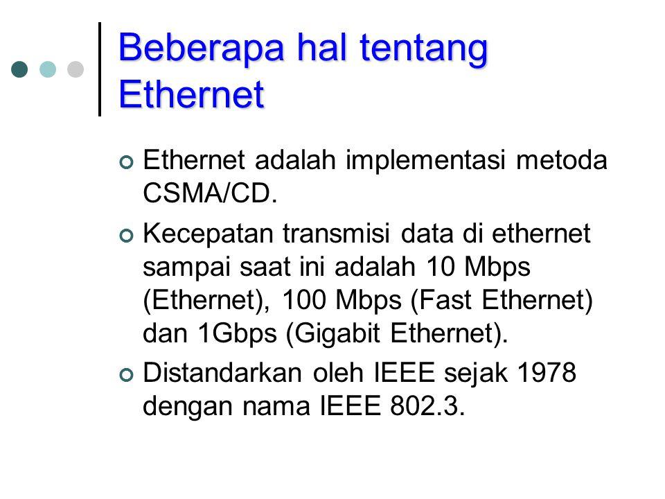 Beberapa hal tentang Ethernet Ethernet adalah implementasi metoda CSMA/CD. Kecepatan transmisi data di ethernet sampai saat ini adalah 10 Mbps (Ethern