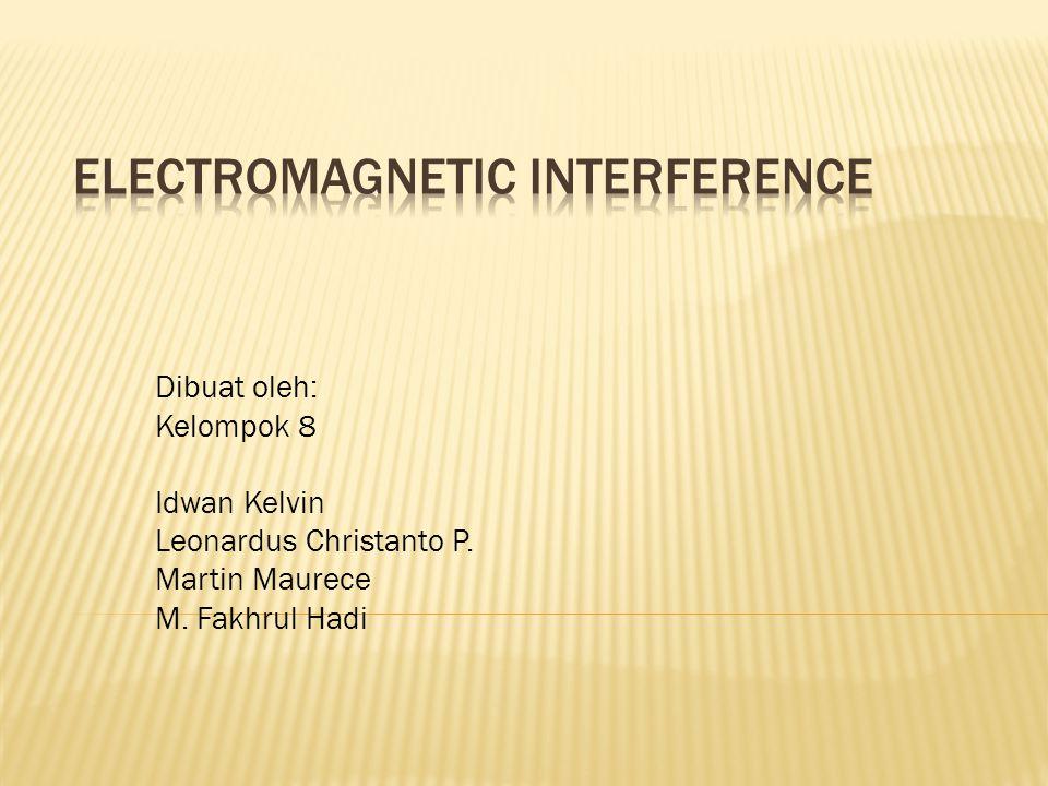 Dibuat oleh: Kelompok 8 Idwan Kelvin Leonardus Christanto P. Martin Maurece M. Fakhrul Hadi