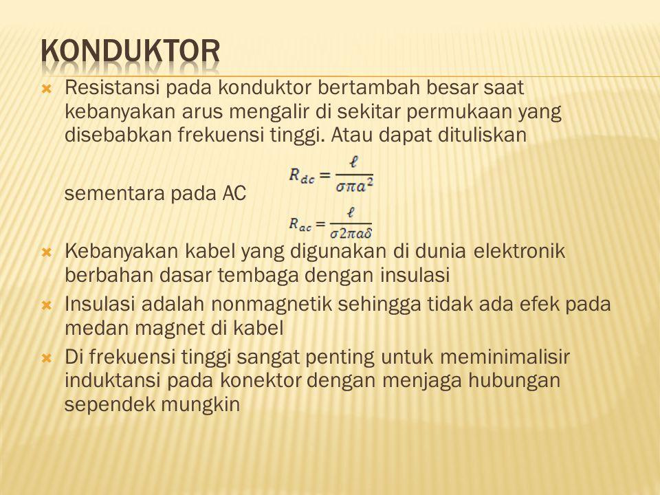  Resistansi pada konduktor bertambah besar saat kebanyakan arus mengalir di sekitar permukaan yang disebabkan frekuensi tinggi.