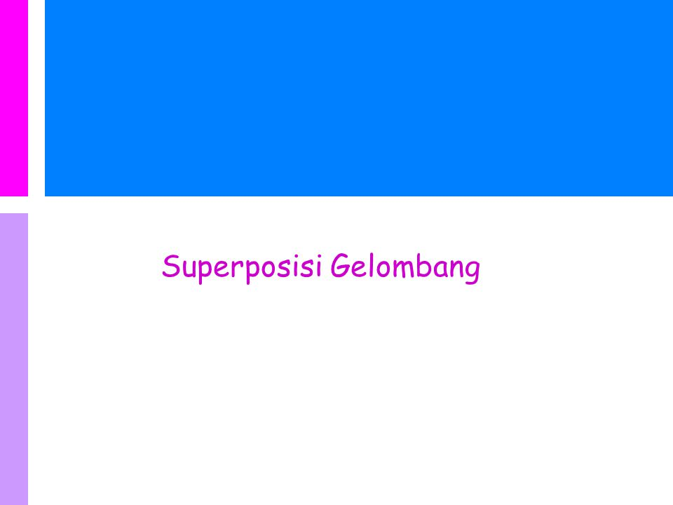 SUPERPOSISI GELOMBANG